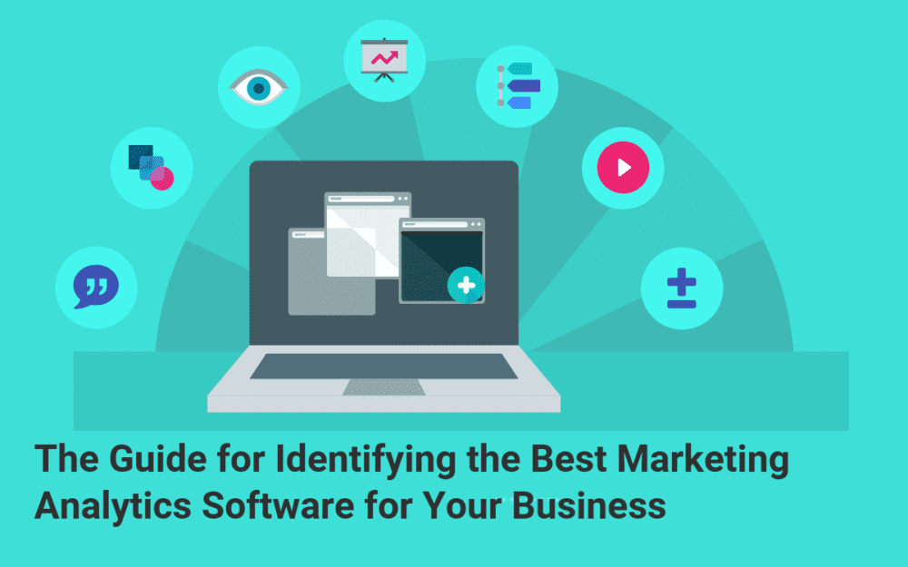 The Guide for Identifying the Best Marketing Analytics Software for Your Business